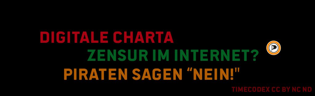 DIGITALE CHARTA - ZENSUR IM INTERNET - PIRATEN SAGEN NEIN - TIME